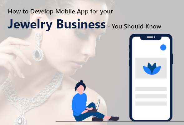 How to Develop Mobile App for your Jewelry Business You Should Know